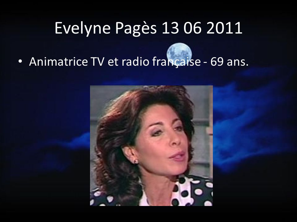 Evelyne Pagès 13 06 2011 Animatrice TV et radio française - 69 ans.