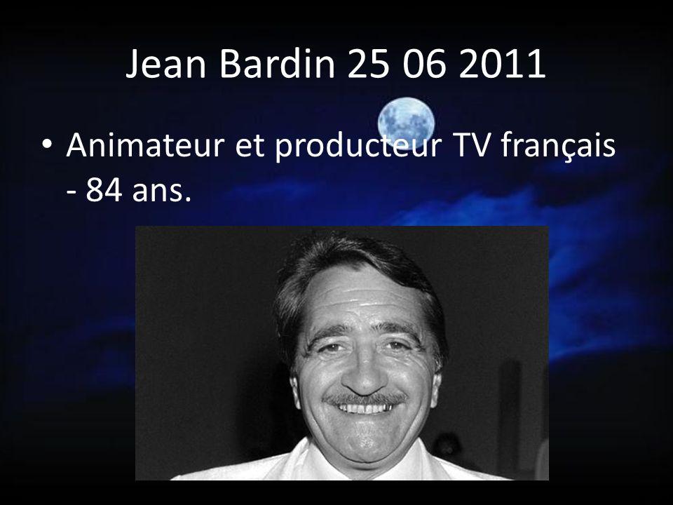 Jean Bardin 25 06 2011 Animateur et producteur TV français - 84 ans.