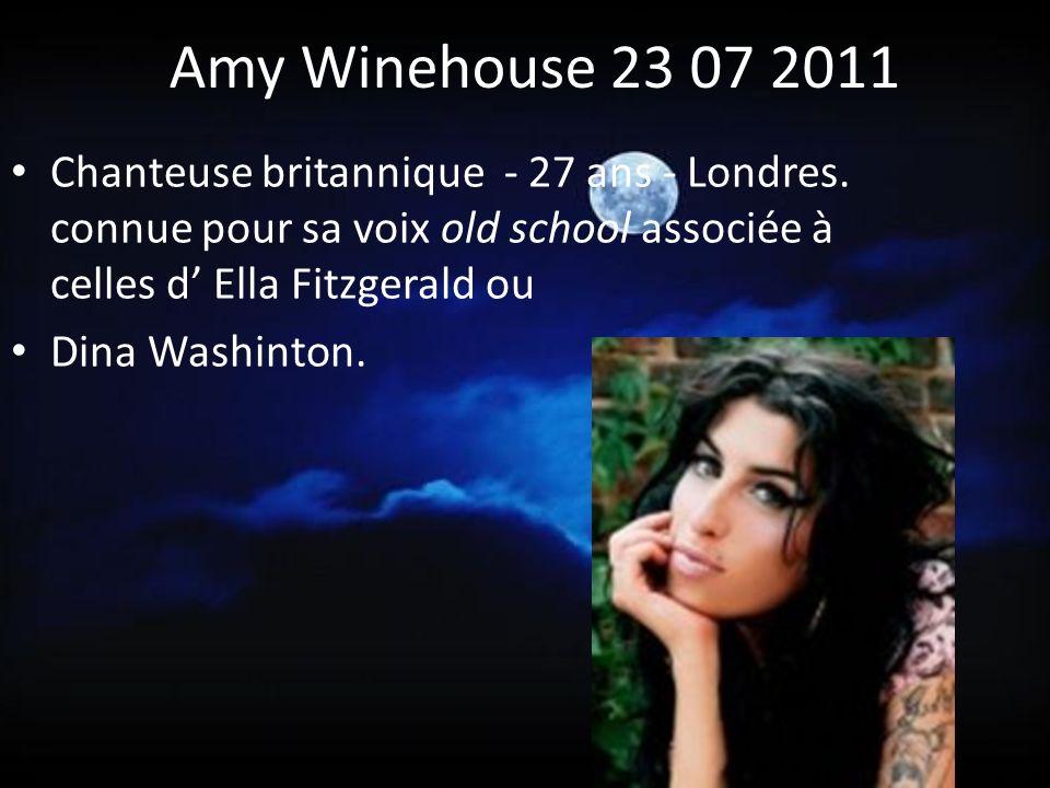 Amy Winehouse 23 07 2011 Chanteuse britannique - 27 ans - Londres. connue pour sa voix old school associée à celles d' Ella Fitzgerald ou.