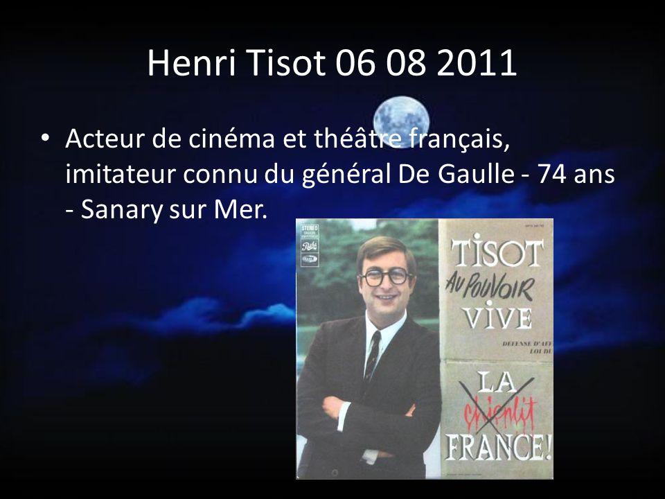Henri Tisot 06 08 2011 Acteur de cinéma et théâtre français, imitateur connu du général De Gaulle - 74 ans - Sanary sur Mer.