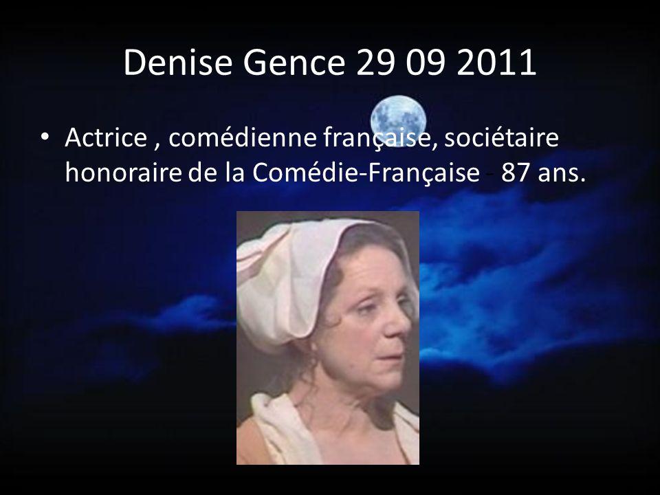 Denise Gence 29 09 2011 Actrice , comédienne française, sociétaire honoraire de la Comédie-Française - 87 ans.