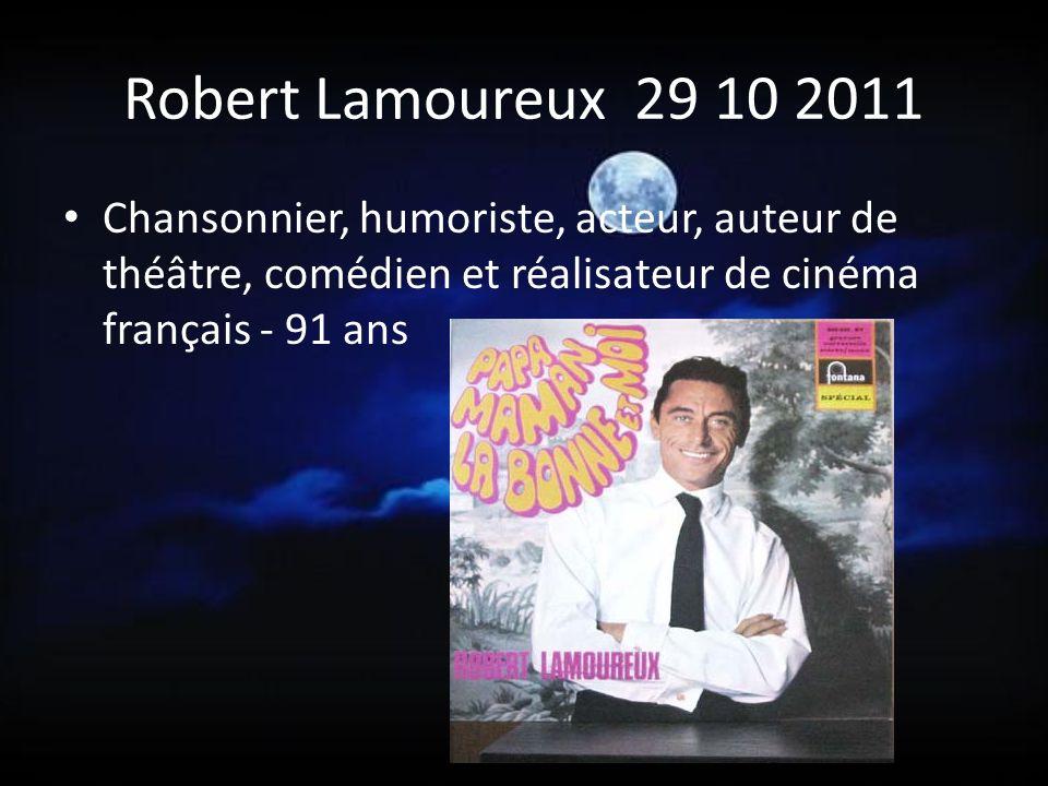 Robert Lamoureux 29 10 2011 Chansonnier, humoriste, acteur, auteur de théâtre, comédien et réalisateur de cinéma français - 91 ans.