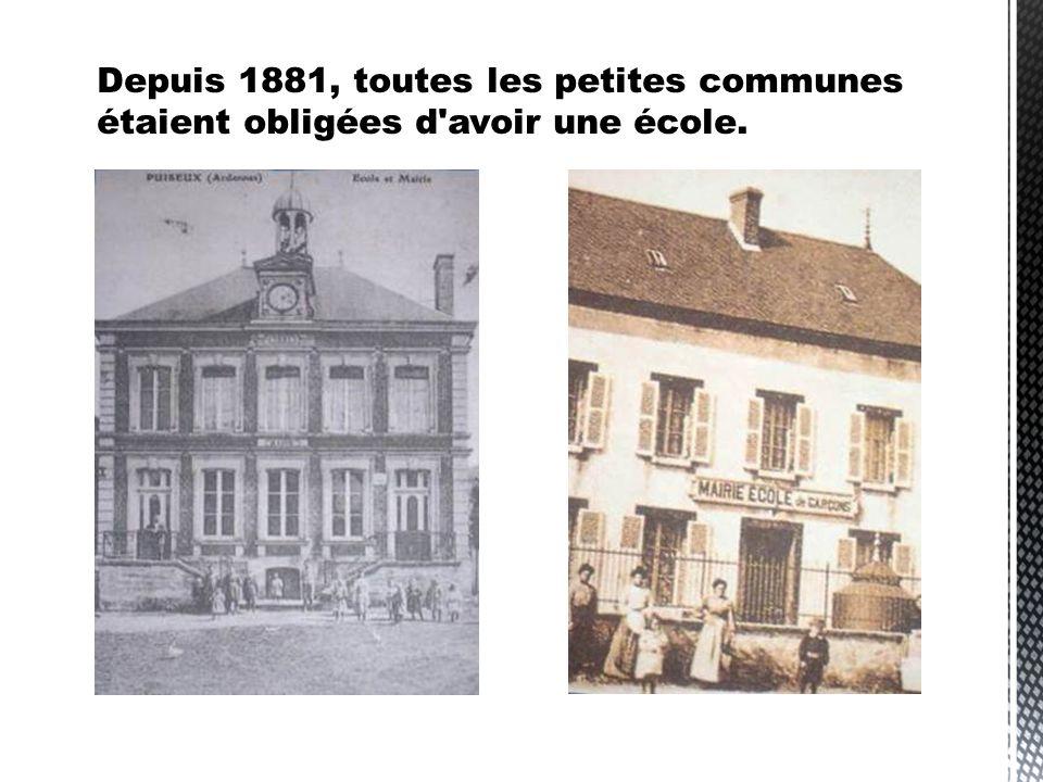 Depuis 1881, toutes les petites communes étaient obligées d avoir une école.