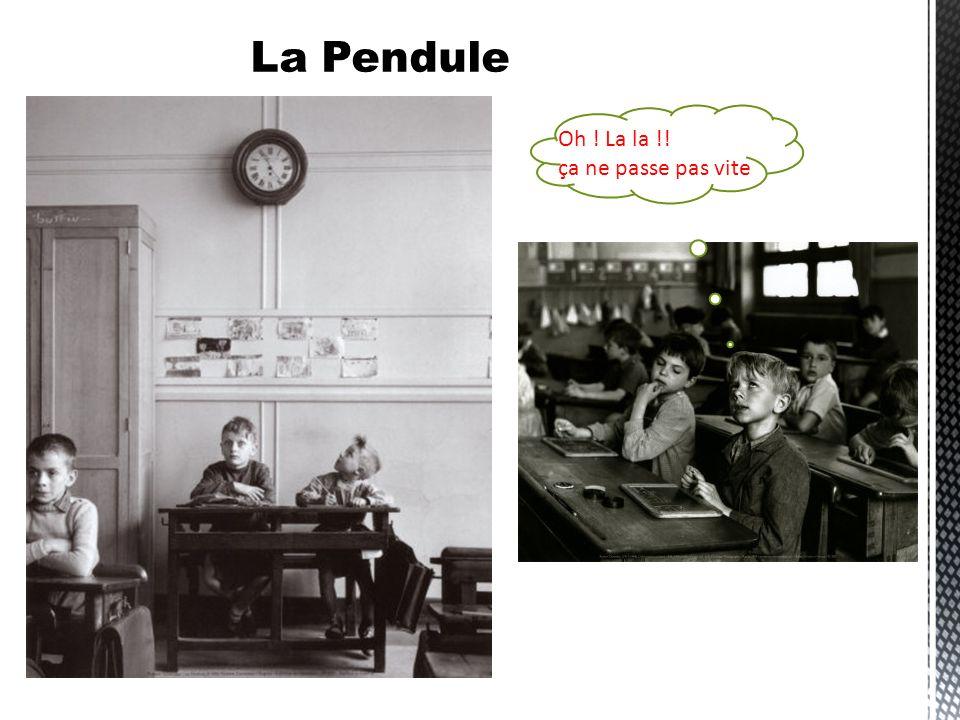 La Pendule Oh ! La la !! ça ne passe pas vite
