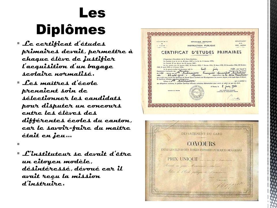 Les Diplômes Le certificat d'études primaires devait, permettre à chaque élève de justifier l'acquisition d'un bagage scolaire normalisé.