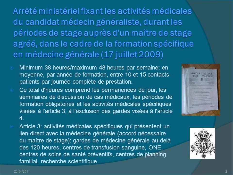 Arrêté ministériel fixant les activités médicales du candidat médecin généraliste, durant les périodes de stage auprès d un maître de stage agréé, dans le cadre de la formation spécifique en médecine générale (17 juillet 2009)