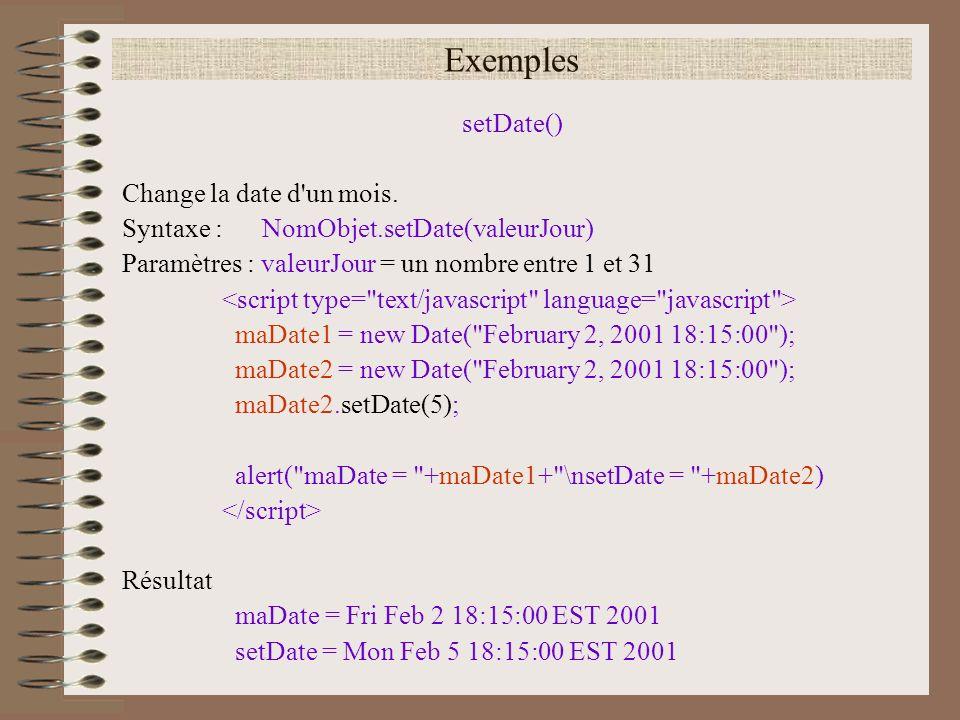 Exemples setDate() Change la date d un mois.