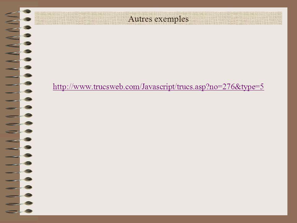 Autres exemples http://www.trucsweb.com/Javascript/trucs.asp no=276&type=5