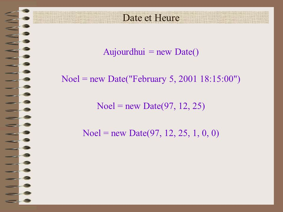 Date et Heure Aujourdhui = new Date()