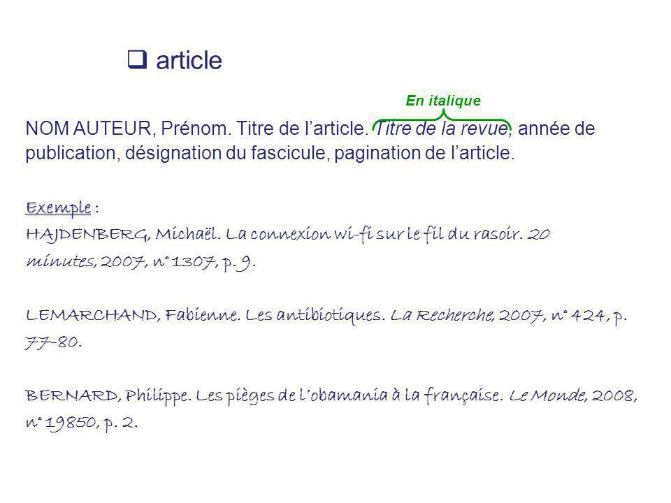 article NOM AUTEUR, Prénom. Titre de l'article. Titre de la revue, année de. publication, désignation du fascicule, pagination de l'article.