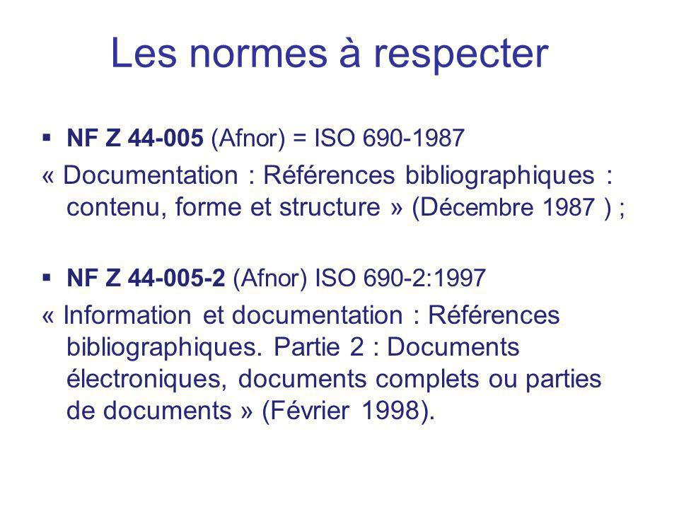 Les normes à respecter NF Z 44-005 (Afnor) = ISO 690-1987.