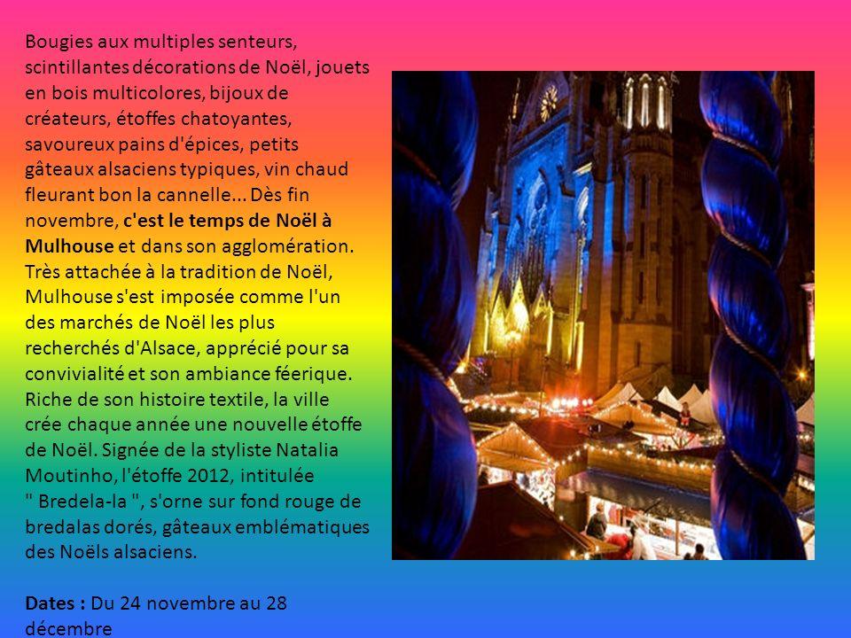 Bougies aux multiples senteurs, scintillantes décorations de Noël, jouets en bois multicolores, bijoux de créateurs, étoffes chatoyantes, savoureux pains d épices, petits gâteaux alsaciens typiques, vin chaud fleurant bon la cannelle... Dès fin novembre, c est le temps de Noël à Mulhouse et dans son agglomération. Très attachée à la tradition de Noël, Mulhouse s est imposée comme l un des marchés de Noël les plus recherchés d Alsace, apprécié pour sa convivialité et son ambiance féerique. Riche de son histoire textile, la ville crée chaque année une nouvelle étoffe de Noël. Signée de la styliste Natalia Moutinho, l étoffe 2012, intitulée Bredela-la , s orne sur fond rouge de bredalas dorés, gâteaux emblématiques des Noëls alsaciens.