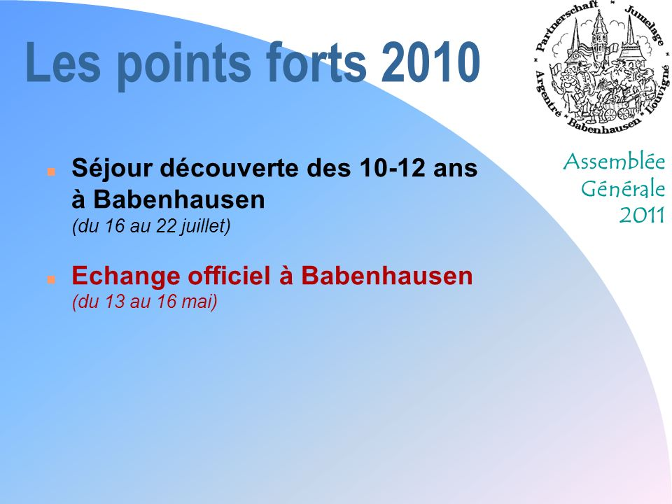Les points forts 2010 Séjour découverte des 10-12 ans à Babenhausen (du 16 au 22 juillet) Echange officiel à Babenhausen (du 13 au 16 mai)