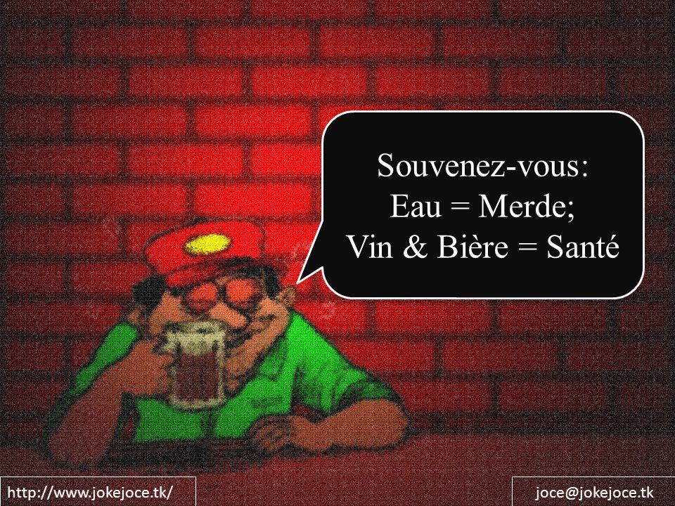 Souvenez-vous: Eau = Merde; Vin & Bière = Santé