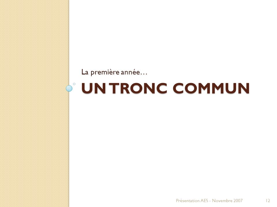 La première année… Un tronc commun Présentation AES - Novembre 2007