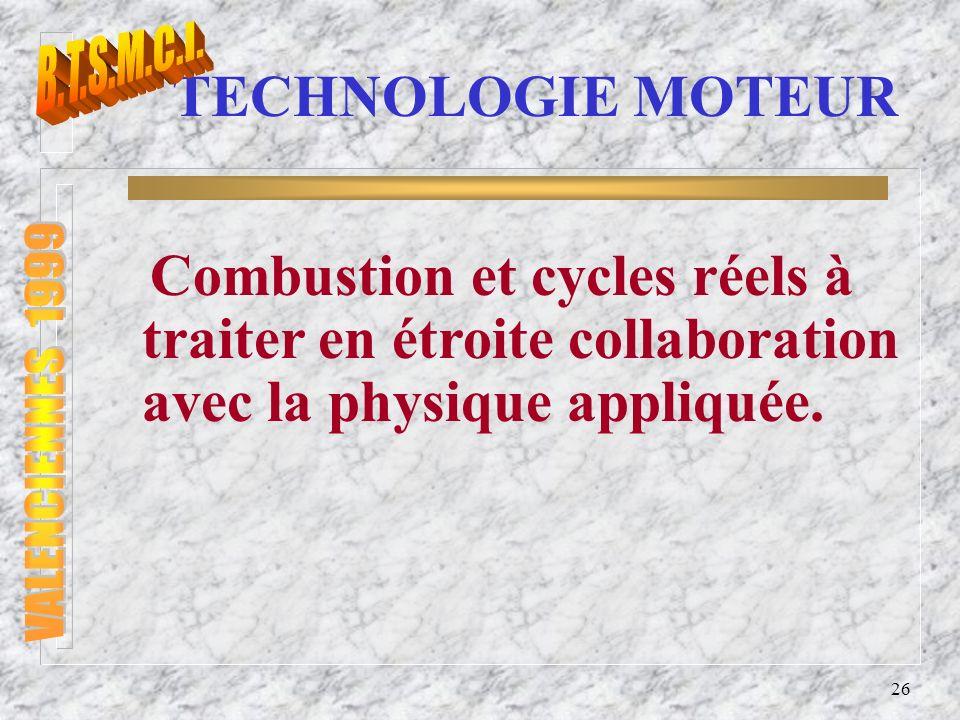 B.T.S.M.C.I. TECHNOLOGIE MOTEUR. Combustion et cycles réels à traiter en étroite collaboration avec la physique appliquée.