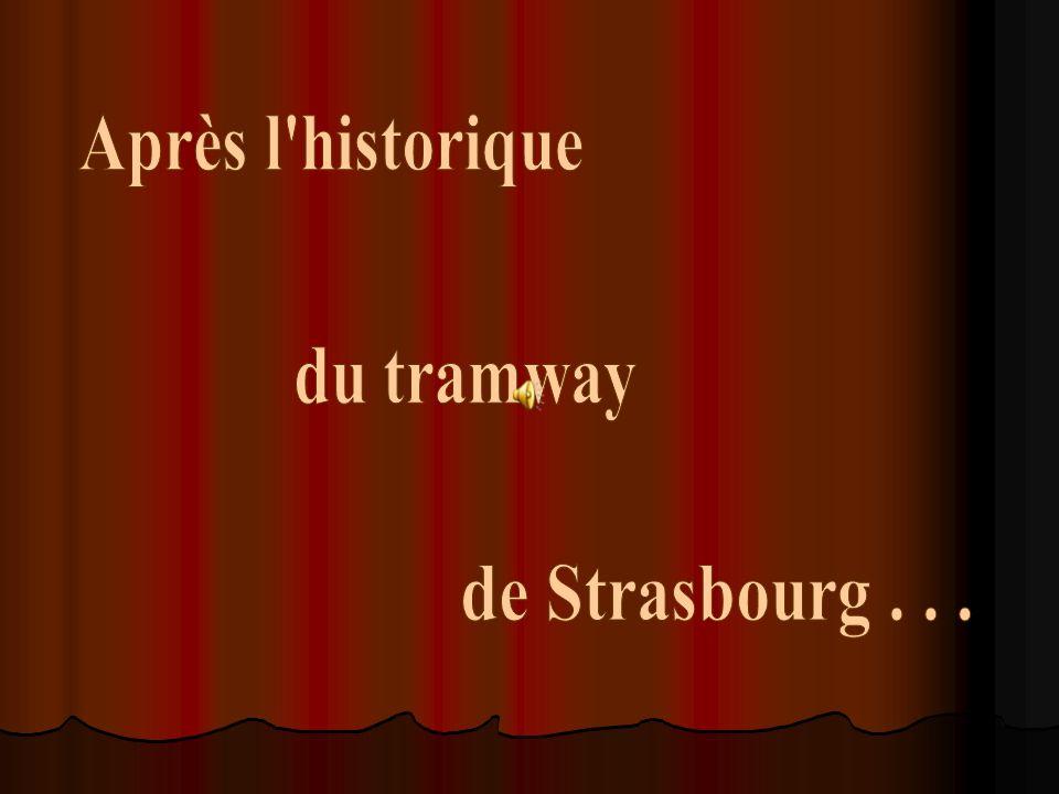 Après l historique du tramway de Strasbourg . . .