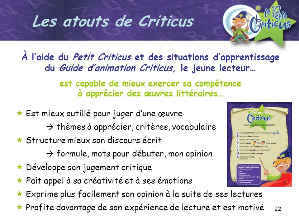 Les atouts de Criticus À l'aide du Petit Criticus et des situations d'apprentissage du Guide d'animation Criticus, le jeune lecteur…