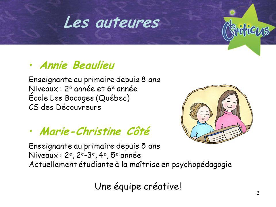Les auteures Annie Beaulieu Marie-Christine Côté Une équipe créative!