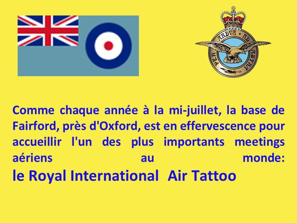 Comme chaque année à la mi-juillet, la base de Fairford, près d Oxford, est en effervescence pour accueillir l un des plus importants meetings aériens au monde: le Royal International Air Tattoo.