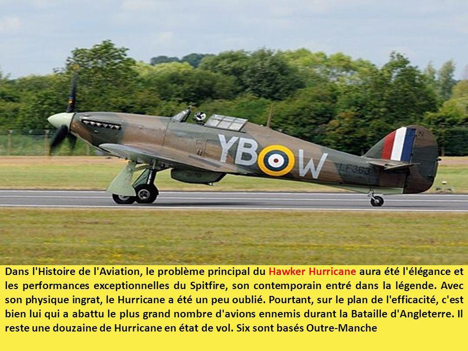 Dans l Histoire de l Aviation, le problème principal du Hawker Hurricane aura été l élégance et les performances exceptionnelles du Spitfire, son contemporain entré dans la légende.