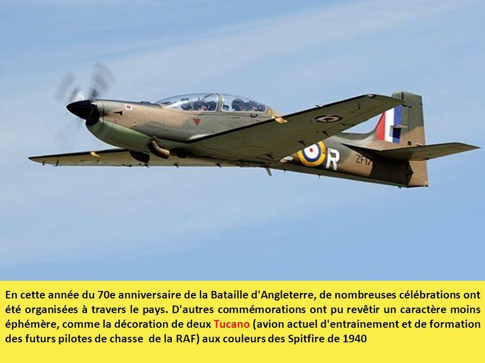 En cette année du 70e anniversaire de la Bataille d Angleterre, de nombreuses célébrations ont été organisées à travers le pays. D autres commémorations ont pu revêtir un caractère moins éphémère, comme la décoration de deux Tucano (avion actuel d entrainement et de formation des futurs pilotes de chasse de la RAF) aux couleurs des Spitfire de 1940
