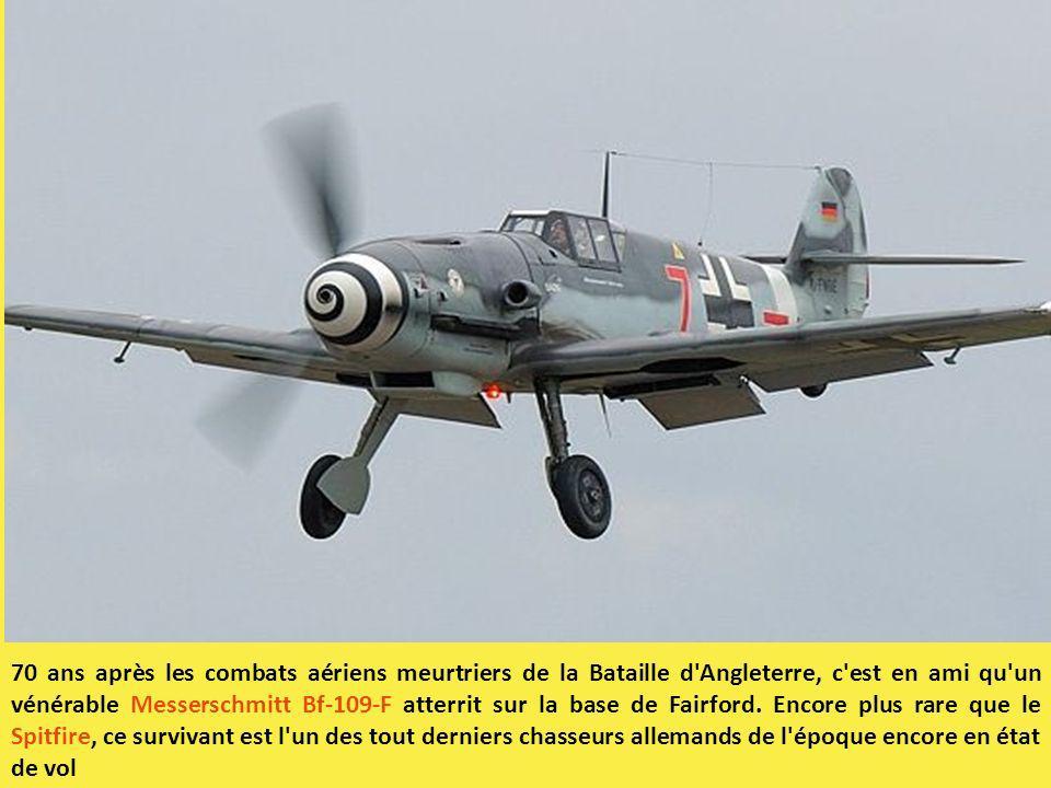 70 ans après les combats aériens meurtriers de la Bataille d Angleterre, c est en ami qu un vénérable Messerschmitt Bf-109-F atterrit sur la base de Fairford.