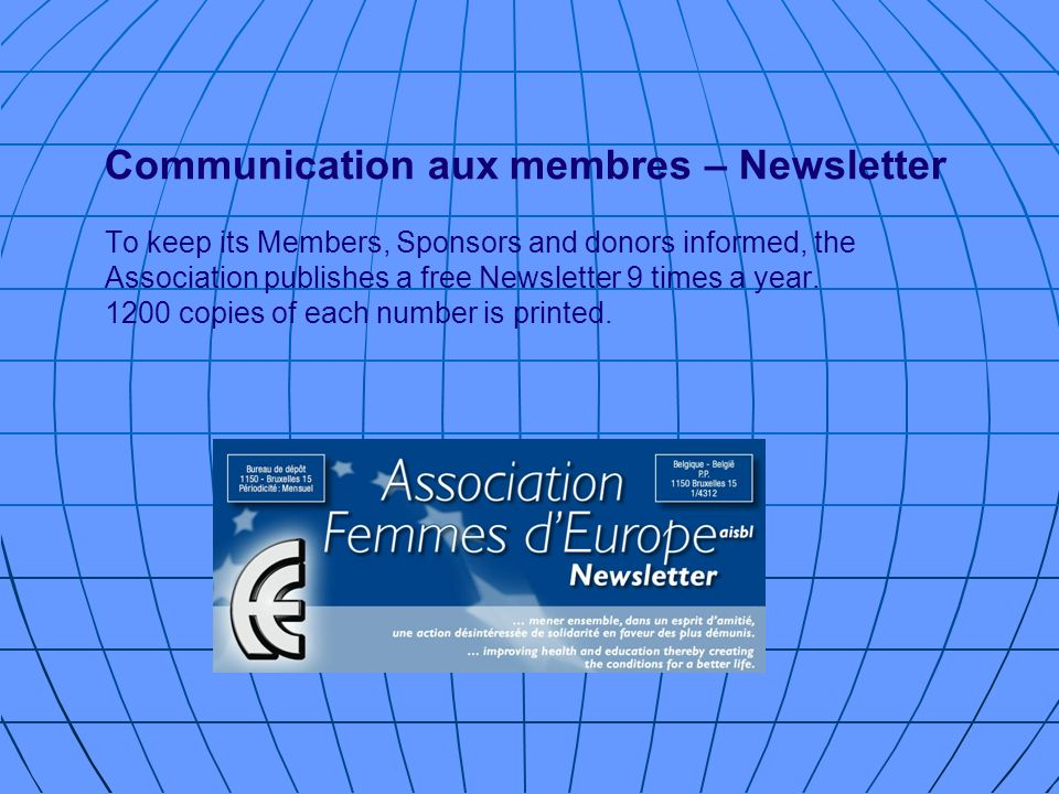 Communication aux membres – Newsletter To keep its Members, Sponsors and donors informed, the Association publishes a free Newsletter 9 times a year.