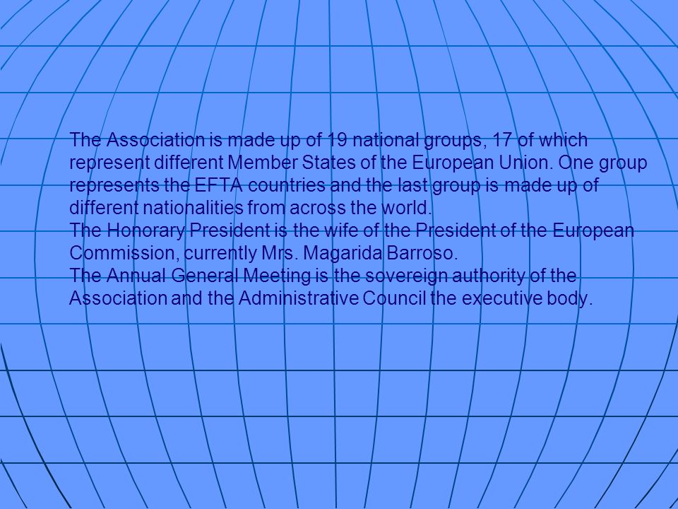 The Association is made up of 19 national groups, 17 of which represent different Member States of the European Union.