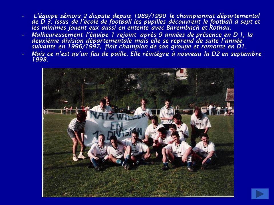L'équipe séniors 2 dispute depuis 1989/1990 le championnat départemental de D 3. Issus de l'école de football les pupilles découvrent le football à sept et les minimes jouent eux aussi en entente avec Barembach et Rothau.