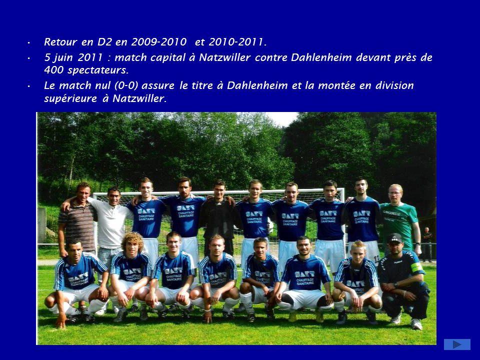 Retour en D2 en 2009-2010 et 2010-2011. 5 juin 2011 : match capital à Natzwiller contre Dahlenheim devant près de 400 spectateurs.