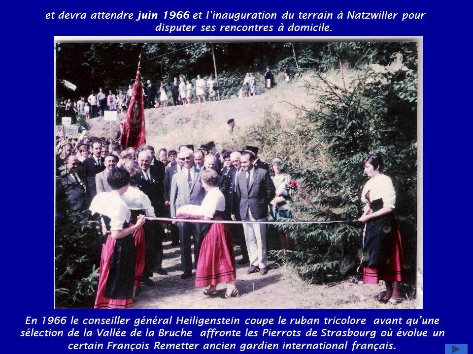 et devra attendre juin 1966 et l'inauguration du terrain à Natzwiller pour disputer ses rencontres à domicile.