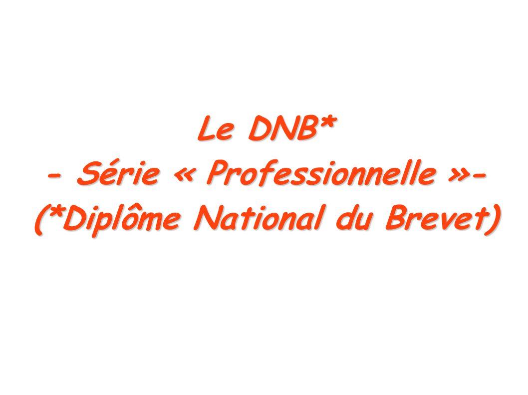 - Série « Professionnelle »- (*Diplôme National du Brevet)
