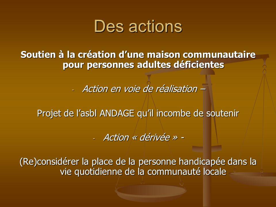 Des actions Soutien à la création d'une maison communautaire pour personnes adultes déficientes. Action en voie de réalisation –
