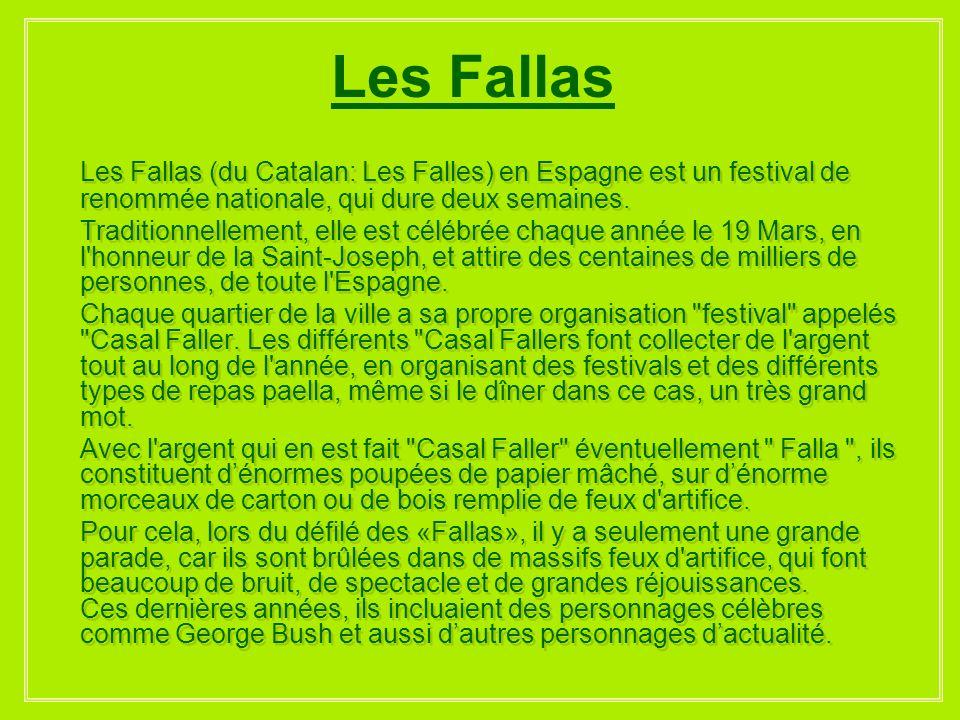 Les Fallas Les Fallas (du Catalan: Les Falles) en Espagne est un festival de renommée nationale, qui dure deux semaines.