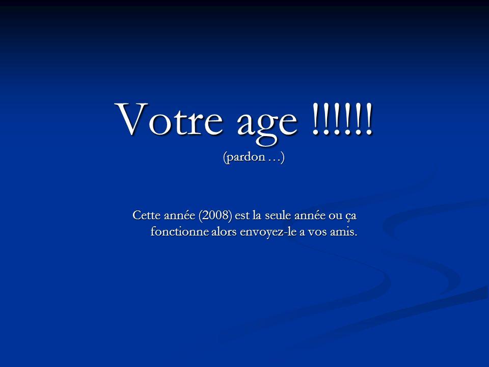 Votre age !!!!!.
