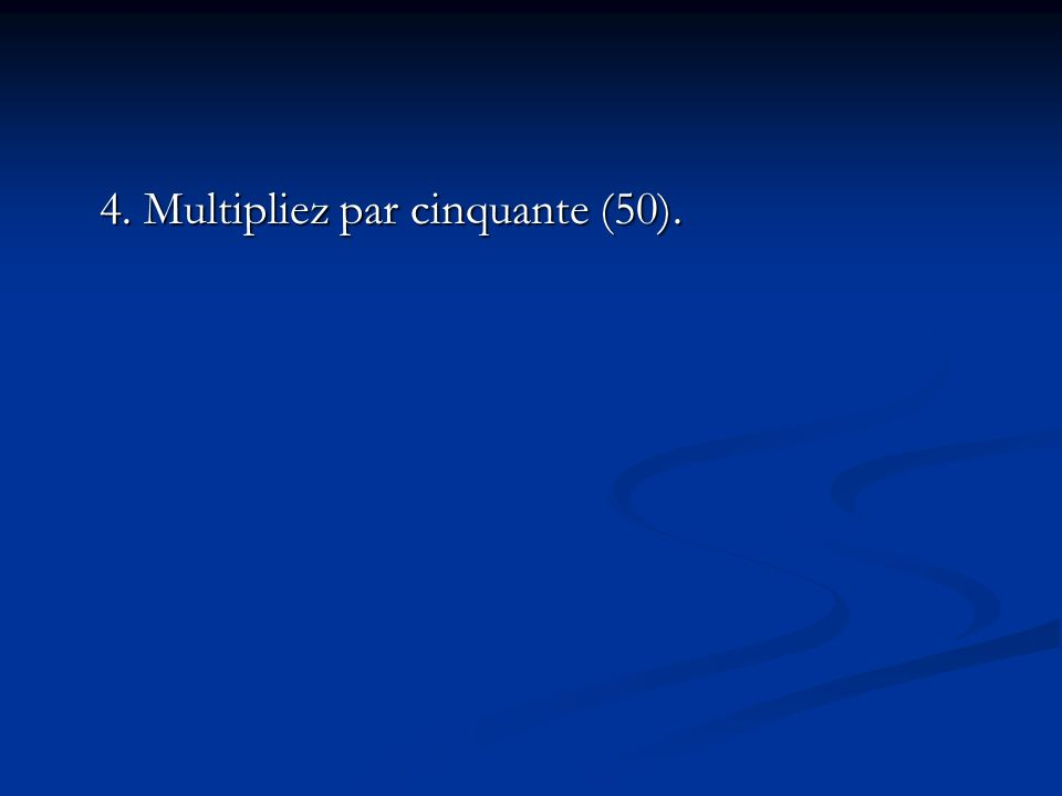 4. Multipliez par cinquante (50).