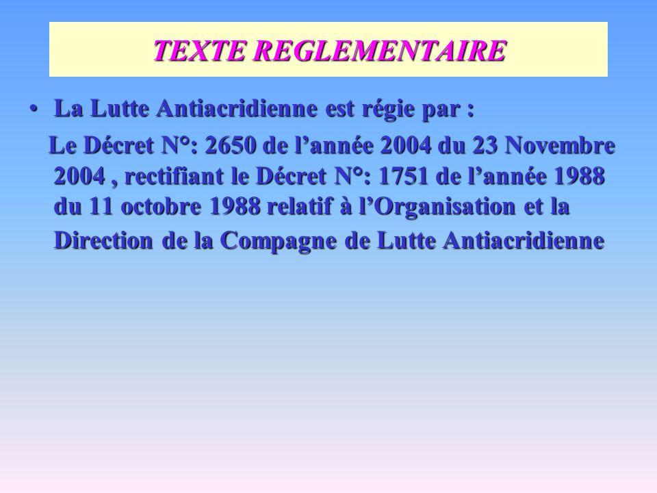 TEXTE REGLEMENTAIRE La Lutte Antiacridienne est régie par :
