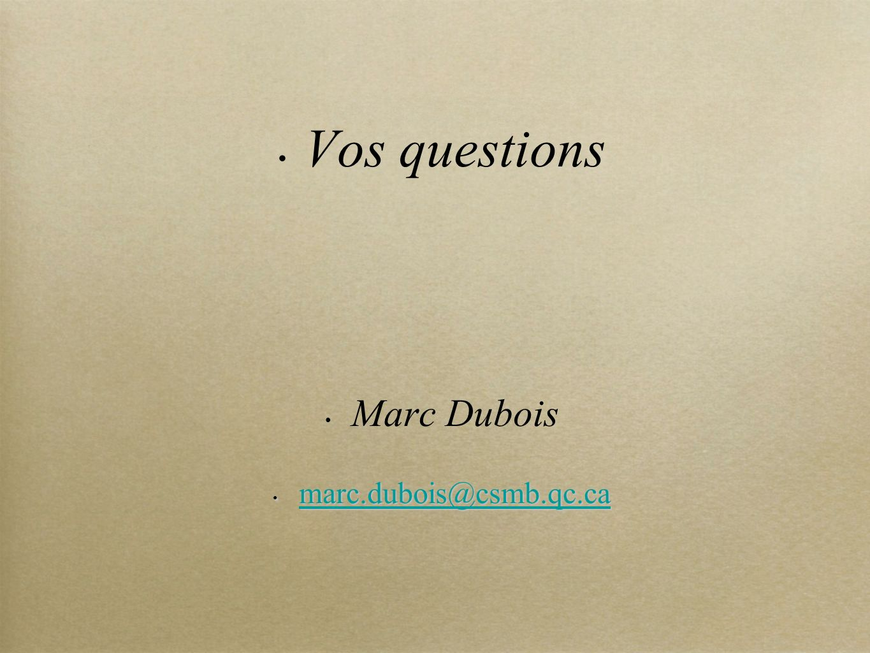 Vos questions Marc Dubois marc.dubois@csmb.qc.ca