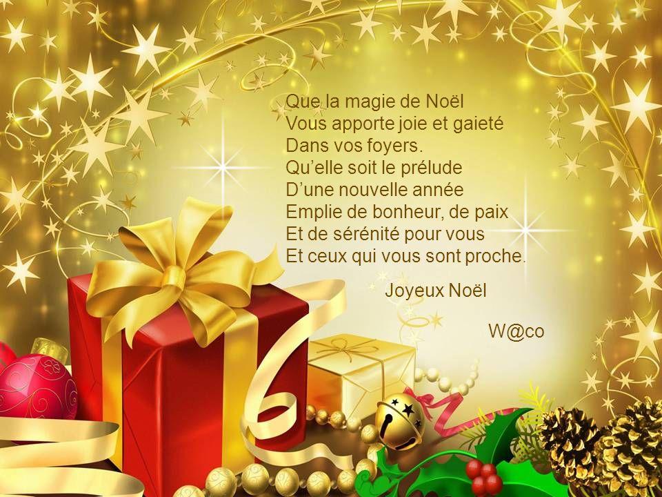 Que la magie de Noël Vous apporte joie et gaieté. Dans vos foyers. Qu'elle soit le prélude. D'une nouvelle année.