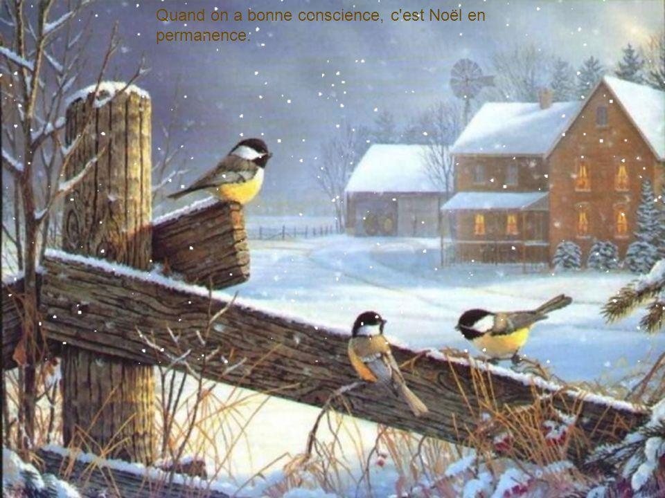 Quand on a bonne conscience, c est Noël en permanence.