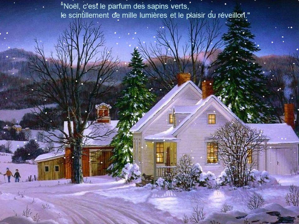 Noël, c est le parfum des sapins verts, le scintillement de mille lumières et le plaisir du réveillon.