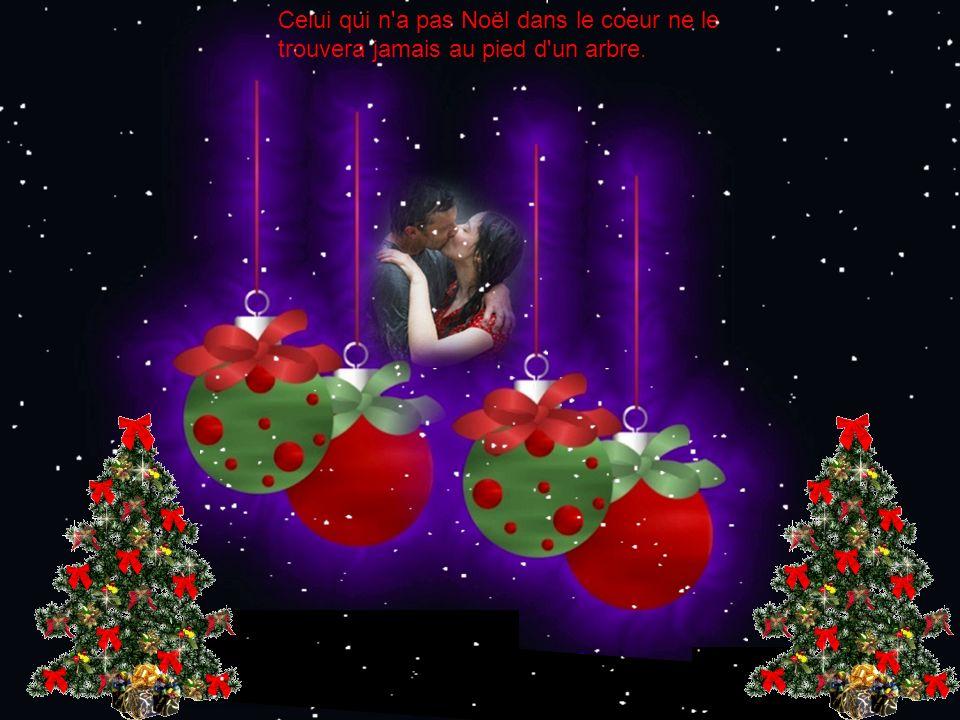 Celui qui n a pas Noël dans le coeur ne le trouvera jamais au pied d un arbre.