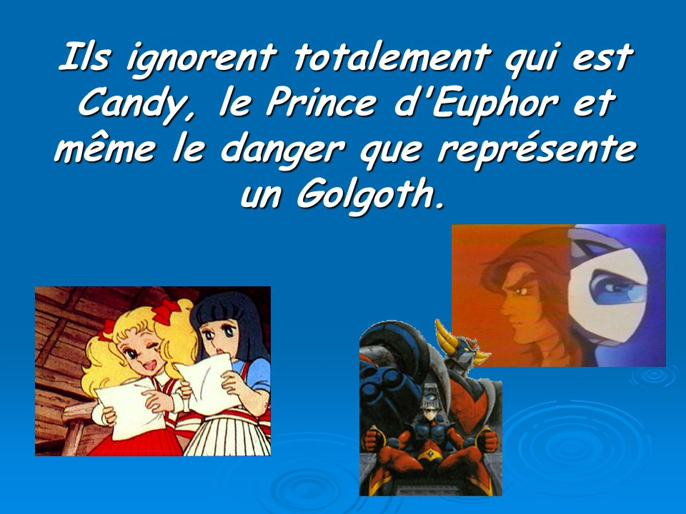 Ils ignorent totalement qui est Candy, le Prince d Euphor et même le danger que représente un Golgoth.