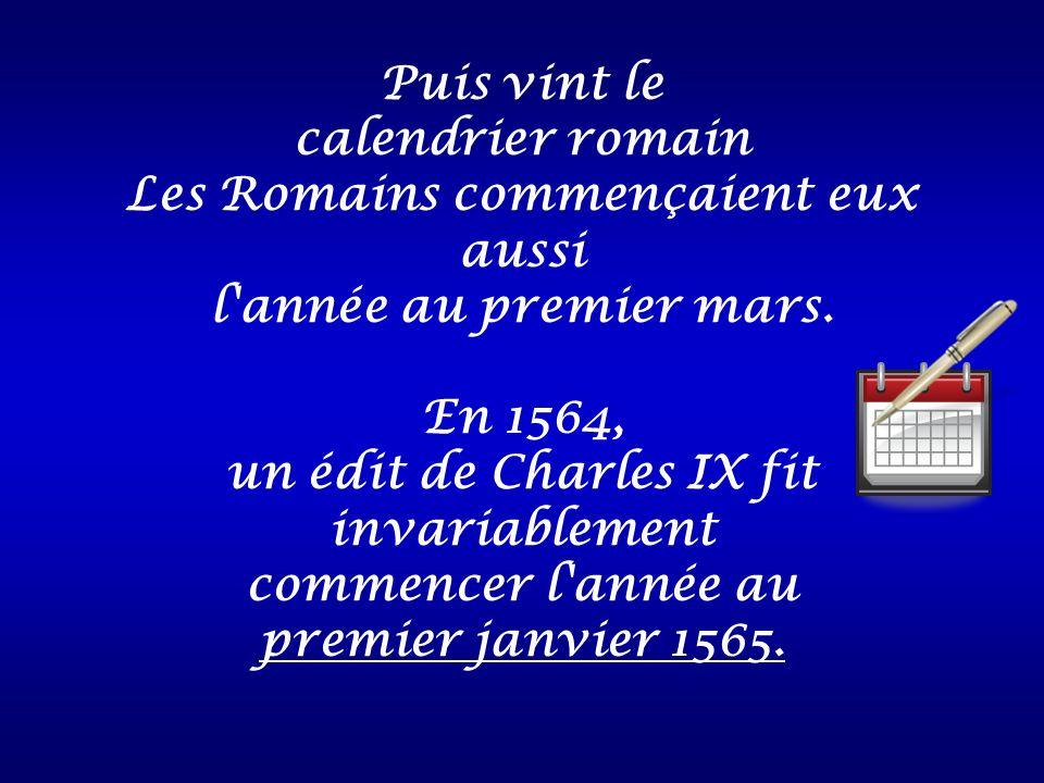 Les Romains commençaient eux aussi l année au premier mars. En 1564,