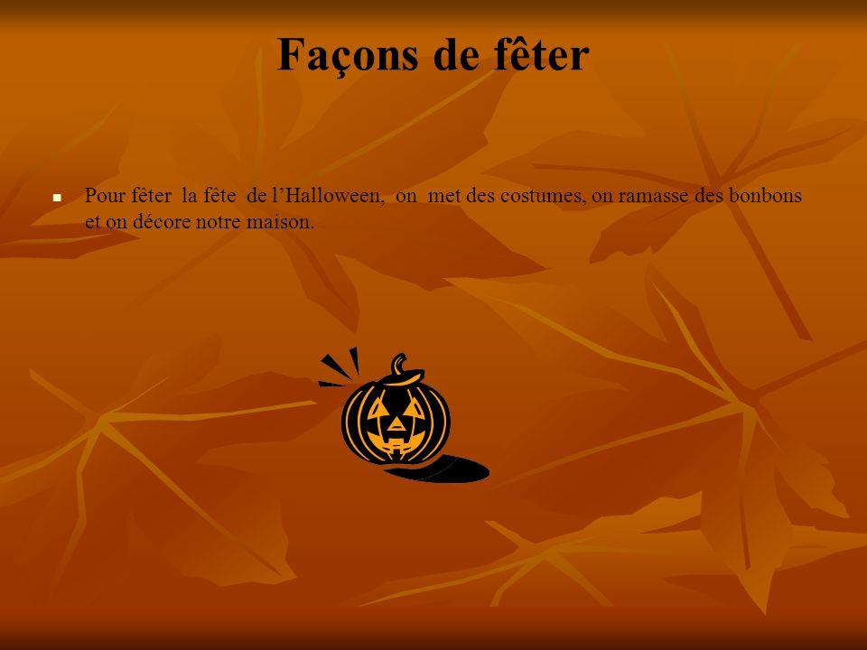 Façons de fêter Pour fêter la fête de l'Halloween, on met des costumes, on ramasse des bonbons et on décore notre maison.