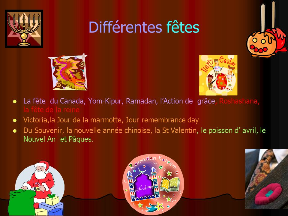 Différentes fêtes La fête du Canada, Yom-Kipur, Ramadan, l'Action de grâce, Roshashana, la fête de la reine.