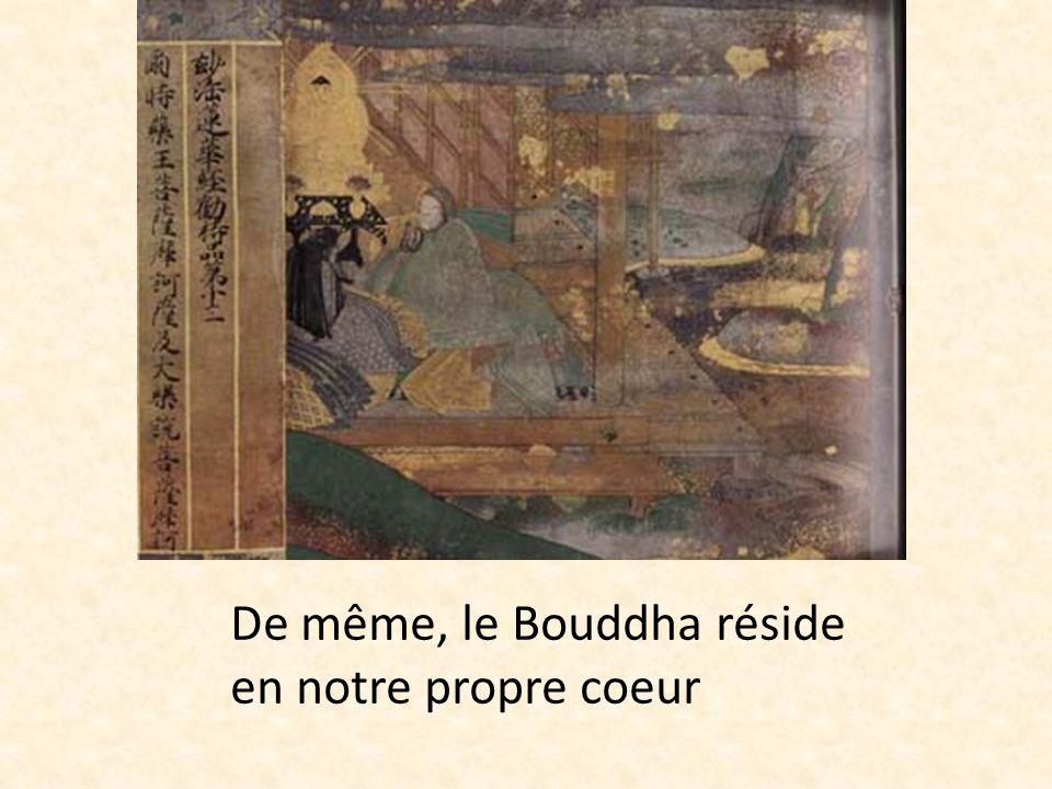De même, le Bouddha réside en notre propre coeur