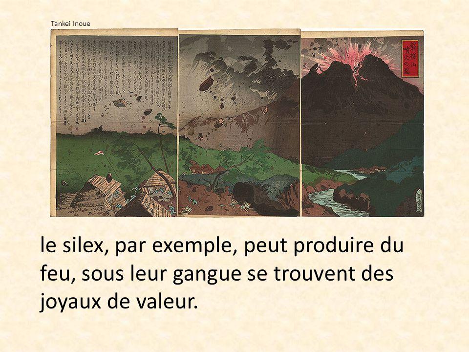 Tankei Inoue le silex, par exemple, peut produire du feu, sous leur gangue se trouvent des joyaux de valeur.