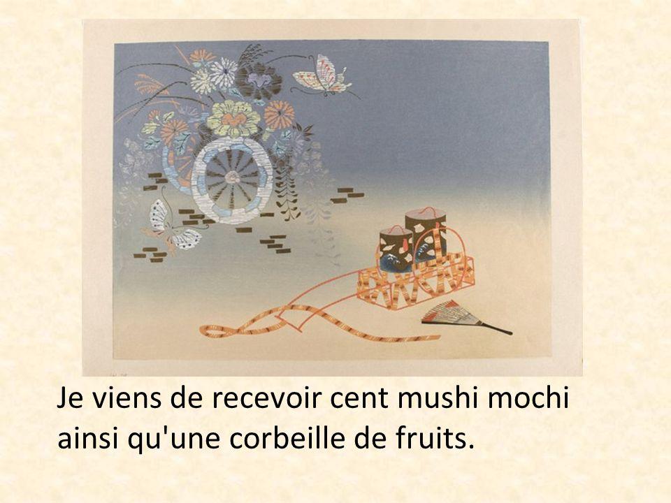 Je viens de recevoir cent mushi mochi ainsi qu une corbeille de fruits.